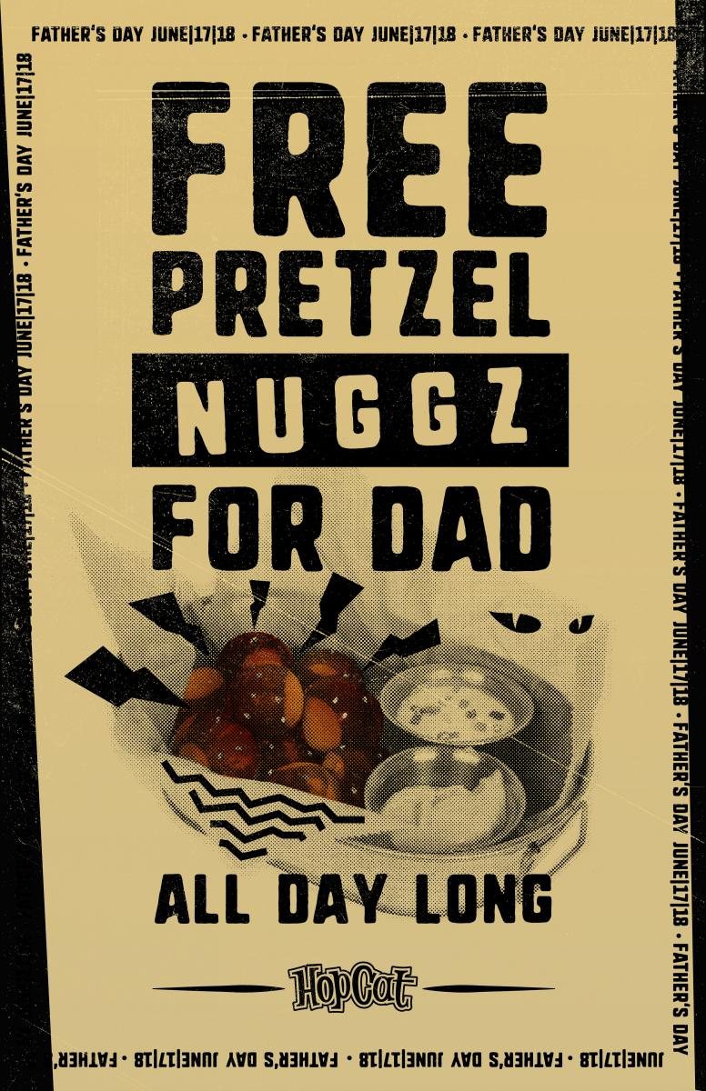 All Father's Day - Sunday, June 17 - dads can get a free side of Pretzel Nuggz with any dine-in purchase.